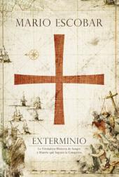 Exterminio: La verdadera historia de sangre y muerte que supuso la conquista