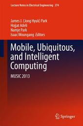 Mobile, Ubiquitous, and Intelligent Computing: MUSIC 2013