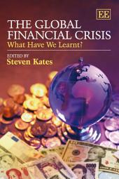 The Global Financial Crisis: What Have We Learnt?