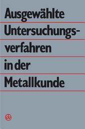 Ausgewählte Untersuchungsverfahren in der Metallkunde