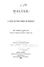 Walter: A Tale of the Times of Wesley