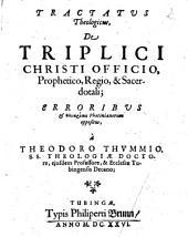 Tractatus Theologicus, De Triplici Christi Officio, Prophetico, Regio, & Sacerdotali: Erroribus & Phlyariais Photinianorum oppositus