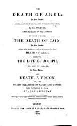 The Death Of Abel Translated By Mrs Collyer To Which Is Added The Death Of Cain By William H Hall Likewise The Life Of Joseph And Death A Vision By John Macgowan Kelly S Improved Edition With Engravings Book PDF