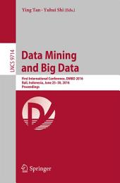 Data Mining and Big Data: First International Conference, DMBD 2016, Bali, Indonesia, June 25-30, 2016. Proceedings