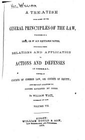 A Treatise Upon Some of the General Principles of the Law: Whether of a Legal, Or of an Equitable Nature, Including Their Relations and Application to Actions and Defenses in General, Whether in Courts of Common Law, Or Courts of Equity; and Equally Adapted to Courts Governed by Codes, Volume 1