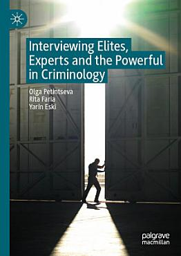 Interviewing Elites  Experts and the Powerful in Criminology PDF