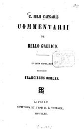 C. Julii Caesaris Commentarii de bello Gallico: In usum scholarum recensuit Franciscus Oehler