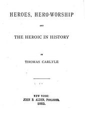 Heroes: Hero-worship and the Heroic in History