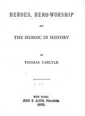 Heroes: Hero-worship and the Heroic in History