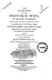 The Comedy of the Provok'd Wife, by Sir John Vanbrugh. Adapted for Theatrical Representation, as Performed at the Theatres-royal Covent-Garden and Drury-Lane ... with the Life of the Author; and a Critique, by R. Cumberland, Esq