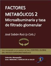 Factores metabólicos 2. Microallbuminuria y tasa de filtrado glomerular: Control global del riesgo cardiometabólico