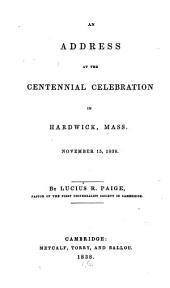 An Address at the Centennial Celebration in Hardwick, Mass: November 15, 1838