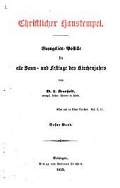 Christlicher Haustempel: Evangelien-Postille für alle Sonn- und Festtage des Kirchenjahrs, Band 1