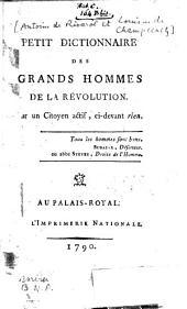 """Petit dictionnaire des grands hommes de la Révolution, par un citoyen actif, ci-devant """"Rien"""""""