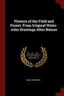 Flowers of the Field and Forest  from Original Water Color Drawings After Nature PDF