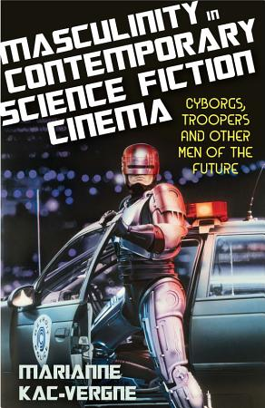 Masculinity in Contemporary Science Fiction Cinema PDF