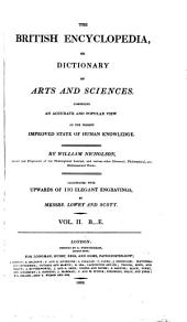 The British Encyclopedia, Or Dictionary of Arts and Sciences: Comprising an Accurate and Popular View of the Present Improved State of Human Knowledge : Illustrated with Upwards of 150 Elegant Engravings. B - E, Volume 2
