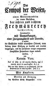 Der Compass der Weisen von einen Mitverwandten der innern Verfassung der aechten und rechten Freymaeureren beschrieben... von Ketmia Vere (i.e. Birkholz)...
