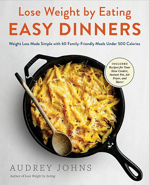 Download Lose Weight by Eating  Easy Dinners Book