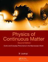 Physics of Continuous Matter, Second Edition: Exotic and Everyday Phenomena in the Macroscopic World, Edition 2