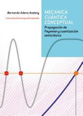 Mecanica Cuantica Conceptual: Propagación de Feynman y cuantización semiclásica