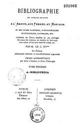 Bibliographie des ouvrages relatifs à l'amour, aux femmes, au mariage et des livres facétieux, pantagruéliques, scatologiques, satyriques, etc., par M. le Cte d'I*** [Jules Gay]: Volume1