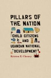 Pillars of the Nation: Child Citizens and Ugandan National Development
