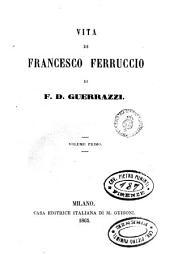 Vita di Francesco Ferruccio: Volume 1