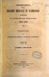 Correspondencia de la legacion mexicana en Washington durante la intervencion extranjera, 1860-1868: coleccion de documentos para formar la historia de la intervencion, Volumen 7