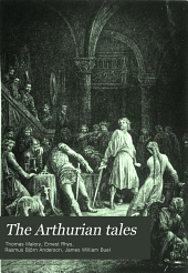 The Arthurian tales: the greatest of romances which recount the noble and valorous deeds of King Arthur and the knights of the Round table