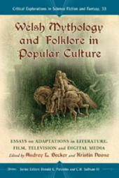 Welsh Mythology and Folklore in Popular Culture: Essays on Adaptations in Literature, Film, Television and Digital Media