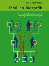 Familien-Biografik: Therapeutische Entschlüsselung und Wandlung von Schicksalsbindungen