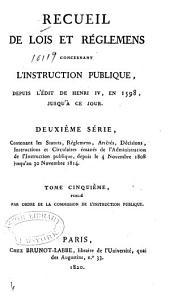 Recueil de lois et règlemens concernant l'instruction publique: depuis l'édit de Henri iv en 1598, jusqu'à ce jour. Publié par ordre du ... Grand-Maître de l'Université de France, Volume5