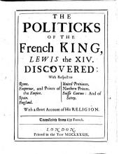 L'Esprit de la France et les maximes de Louis XIV découvertes à l'Europe. The Politicks of the French King, Lewis the XIV. discovered: with respect to Rome, Emperour and Princes of the Empire, Spain, England and other nations ... With a short account of his religion. Translated from the French