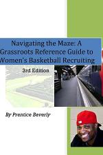 Navigating the Maze A Grassroots Reference Guide to Women's Basketball College Recruiting 3rd Edition
