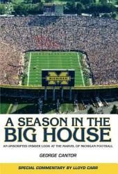 A Season in the Big House: An Unscripted, Insider Look at the Marvel of Michigan Football