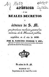 Apéndice á los Reales Decretos y órdenes de S. M. que producen resolución general en materias de la Hacienda pública: expedidos en el año de 1836