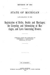 State of Michigan Laws Relating to the Registration of Births, Deaths, and Marriages: The Licensing and Solemnizing of Marriages, and Laws Concerning Divorce
