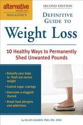 Alternative Medicine Magazine's Definitive Guide to Weight Loss: 10 Healthy Ways to Permanently Shed Unwanted Pounds