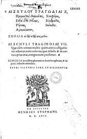 Aischylou Tragodiai Z : Prometheus desmotes, hepta epi Thebais, Persai, Agamemnon, Choephoroi, Eumenides, Hiketides : scholia eis tas autas tragodias