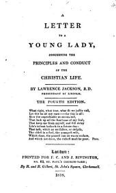 A Letter to a Young Lady,: Concerning the Principles and Conduct of the Christian Life