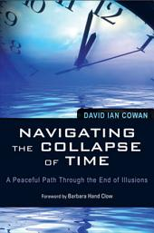 Navigating the Collapse of Time: A Peaceful Path Through the End of Illusion