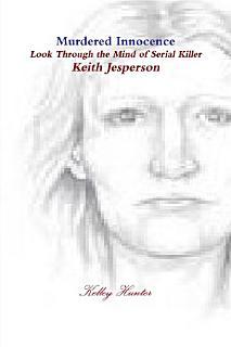 Murdered innocence Look through the eyes of serial killer Keith Jesperson Book