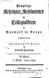 Kongelige rescripter, resolutioner og collegialbreve for Danmark og Norge: Del 6,Bind 7