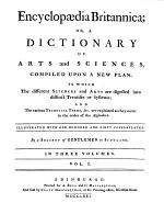 ENCYCLOPAEDIA BRITANNICA; Or, A DICTIONARY of Arts and Sciences, Compiled Upon a New Plan. In Wich the Different Science and Arts are Digested Into Distinct Treatises Or Systems; and The Various Technical Terms, ... are Explained as They Occur in the Order of the Alphabet. Illustrated with One Hundred and Sixty Copperplates, by a Society of Gentlemen in Scotland. IN THREE VOLUMES. Edinburgh: Printed for A. Bell and C. Macfarquhar; and Fold by Colin Macfarquhar, at this Printing-office, Nicolson Street. M.D.CC.LXXI.