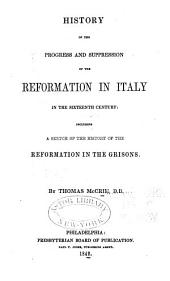 History of the Progress and Suppression of the Reformation in Italy in the Sixteenth Century: Including a Sketch of the History of the Reformation in the Grisons