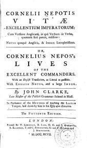 Cornelii Nepotis Vitæ Excellentium Imperatorum: Cum Versione Anglicanâ ...: Or, Cornelius Nepos's Lives of the Excellent Commanders