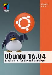 Ubuntu 16.04: Praxiswissen für Ein- und Umsteiger