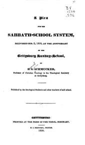A plea for the sabbath-school system: delivered Feb. 2, 1830, at the anniversary of the Gettysburg Sunday-School