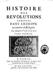 Histoire des révolutions arrivées dans l'Europe en matière de religion: Volume1